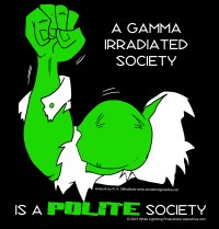 A Gamma Irradiated Society is a Polite Society